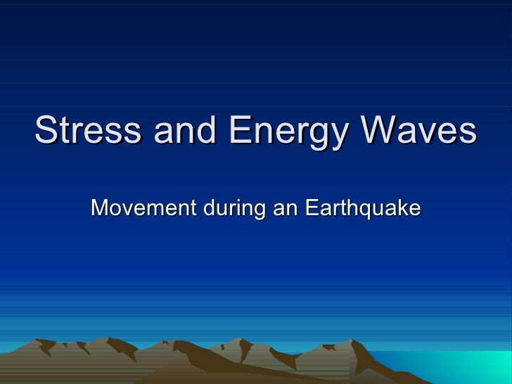 Stress and Energy Waves Movement during an Earthquake