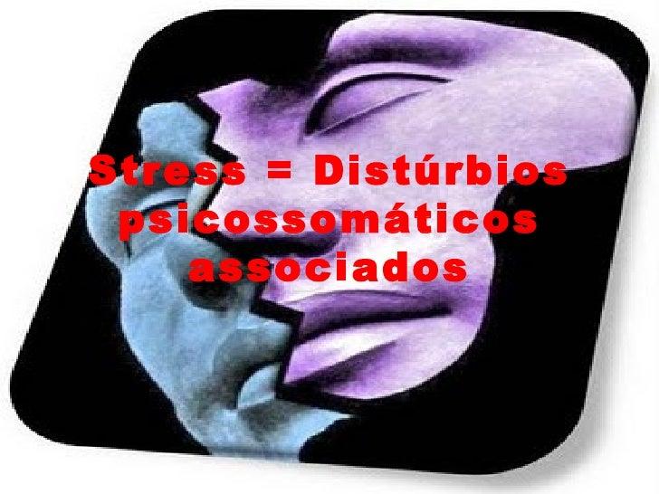 Stress = Distúrbios psicossomáticos associados