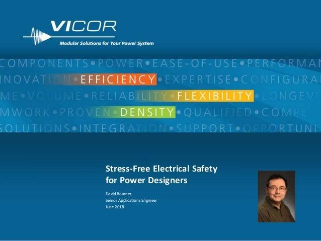 1 Stress-Free Electrical Safety for Power Designers David Bourner Senior Applications Engineer June 2018
