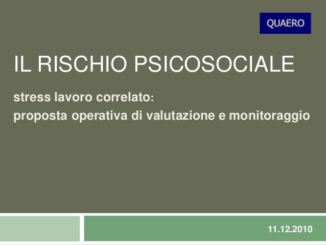 IL RISCHIO PSICOSOCIALE stress lavoro correlato: proposta operativa di valutazione e monitoraggio 11.12.2010