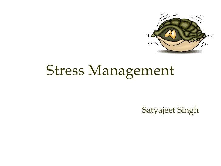 Stress Management Satyajeet Singh