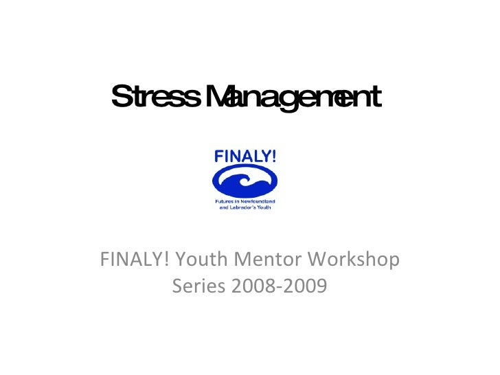 Stress   Management FINALY! Youth Mentor Workshop Series 2008-2009