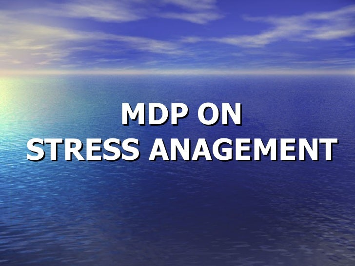 MDP ON   STRESS ANAGEMENT