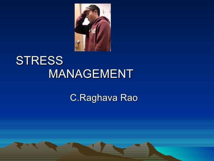 STRESS  MANAGEMENT C.Raghava Rao
