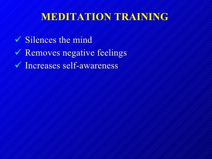 MEDITATION TRAINING  <ul><li>Silences the mind </li></ul><ul><li>Removes negative feelings </li></ul><ul><li>Increases sel...