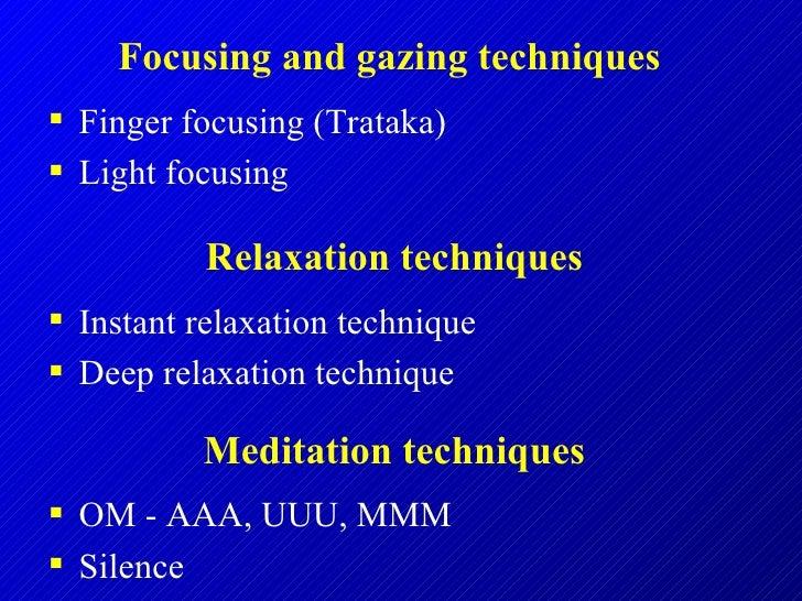 <ul><li>Finger focusing (Trataka) </li></ul><ul><li>Light focusing </li></ul>Focusing and gazing techniques  <ul><li>Insta...