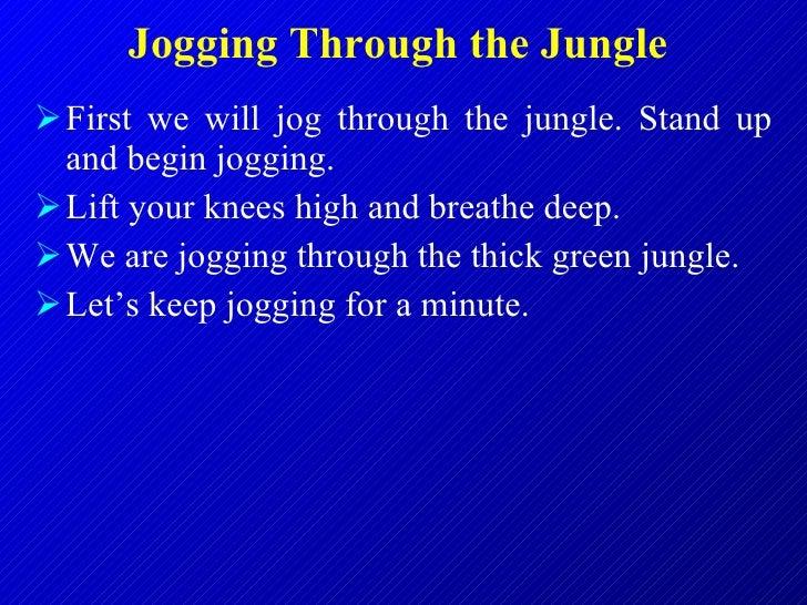 Jogging Through the Jungle   <ul><li>First we will jog through the jungle. Stand up and begin jogging.  </li></ul><ul><li>...