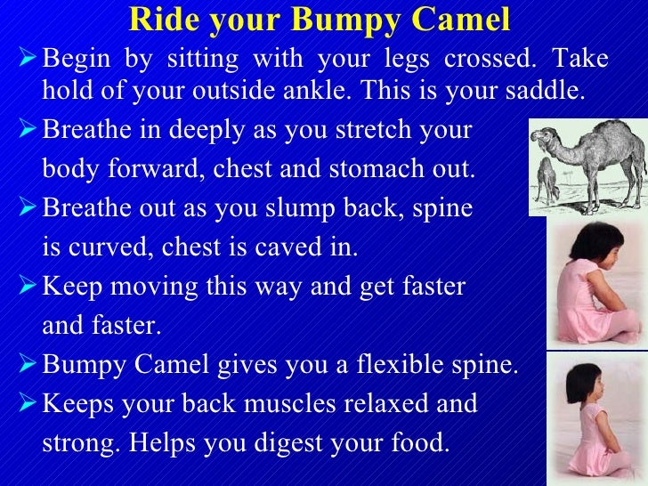 Ride your Bumpy Camel   <ul><li>Begin by sitting with your legs crossed. Take hold of your outside ankle. This is your sad...