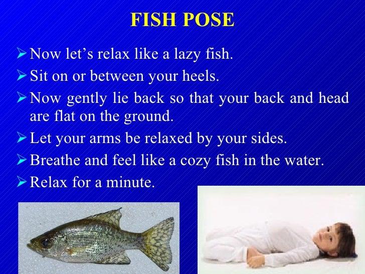 FISH POSE <ul><li>Now let's relax like a lazy fish.  </li></ul><ul><li>Sit on or between your heels.  </li></ul><ul><li>No...