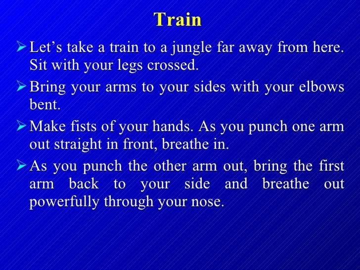 Train   <ul><li>Let's take a train to a jungle far away from here. Sit with your legs crossed.  </li></ul><ul><li>Bring yo...