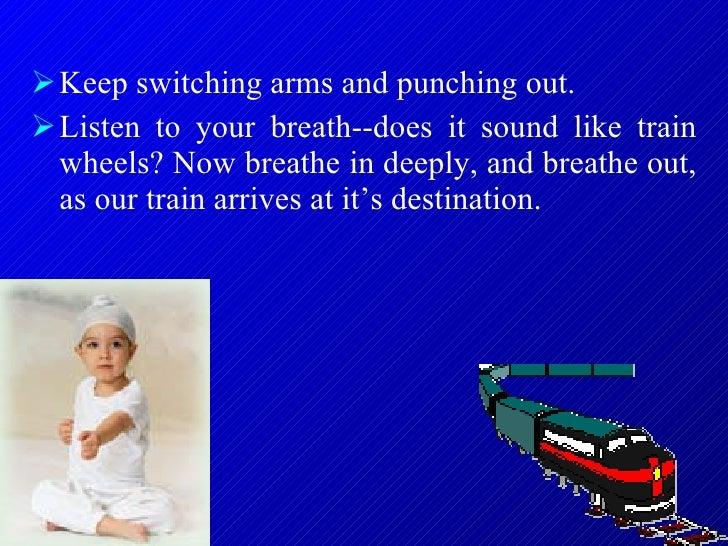 <ul><li>Keep switching arms and punching out.  </li></ul><ul><li>Listen to your breath--does it sound like train wheels? N...