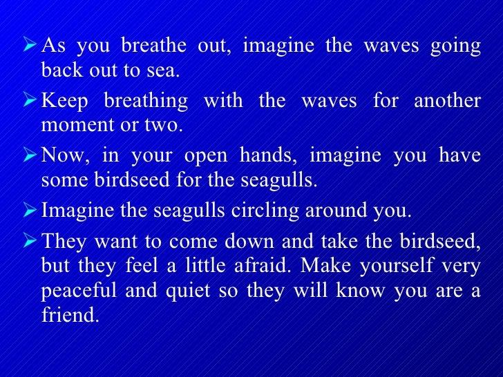 <ul><li>As you breathe out, imagine the waves going back out to sea.  </li></ul><ul><li>Keep breathing with the waves for ...