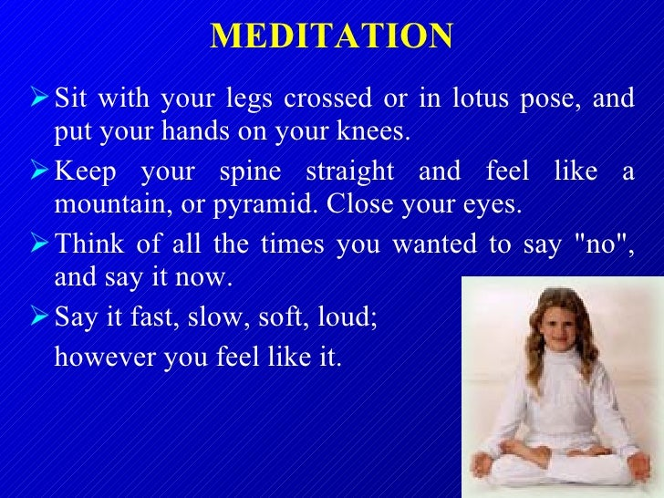 MEDITATION <ul><li>Sit with your legs crossed or in lotus pose, and put your hands on your knees.  </li></ul><ul><li>Keep ...