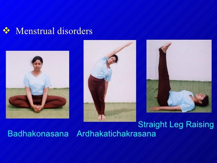 <ul><li>Menstrual disorders </li></ul>Badhakonasana Ardhakatichakrasana Straight Leg Raising