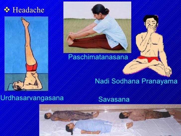 <ul><li>Headache  </li></ul>Nadi Sodhana Pranayama Urdhasarvangasana Paschimatanasana Savasana