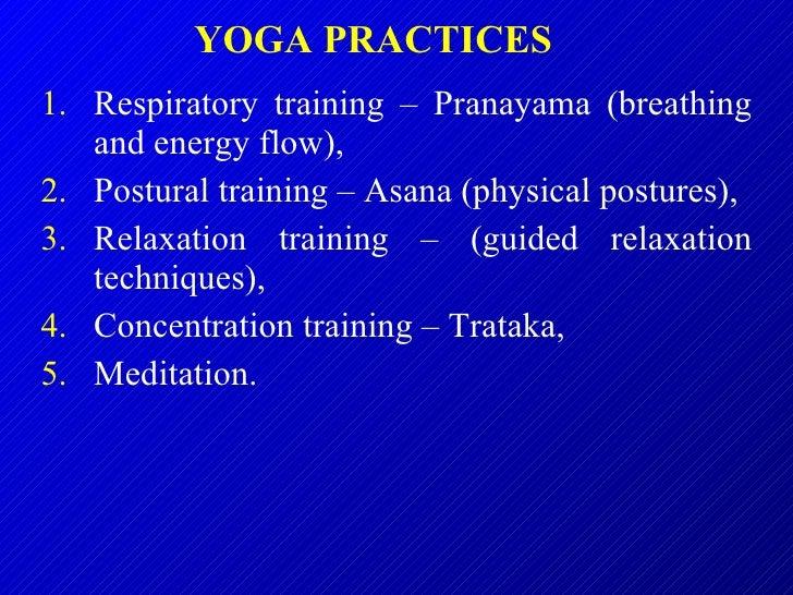 <ul><li>Respiratory training – Pranayama (breathing and energy flow),  </li></ul><ul><li>Postural training – Asana (physic...