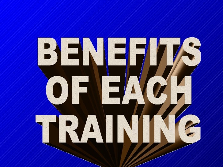 BENEFITS  OF EACH TRAINING