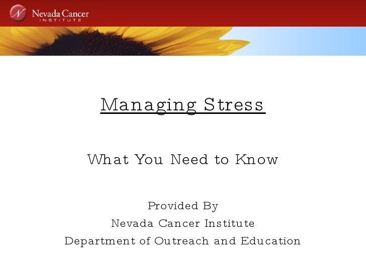 <ul><li>Managing Stress </li></ul><ul><li>What You Need to Know </li></ul><ul><li>Provided By </li></ul><ul><li>Nevada Can...