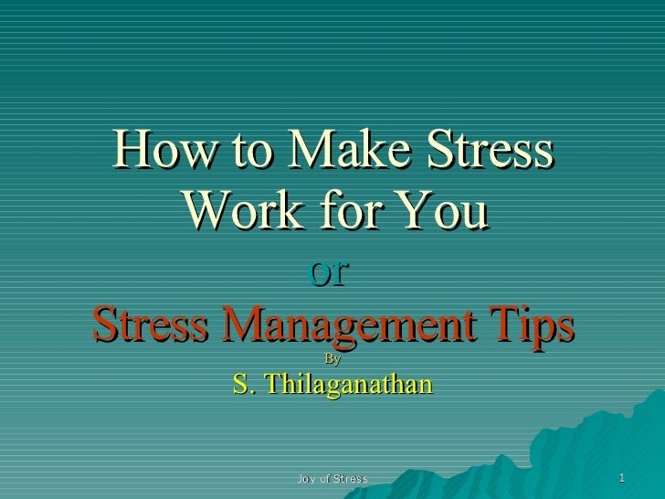 How to Make Stress Work for You or  Stress Management Tips By S. Thilaganathan