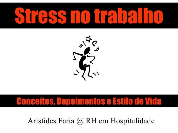Stress no trabalho Conceitos, Depoimentos e Estilo de Vida Aristides Faria @ RH em Hospitalidade