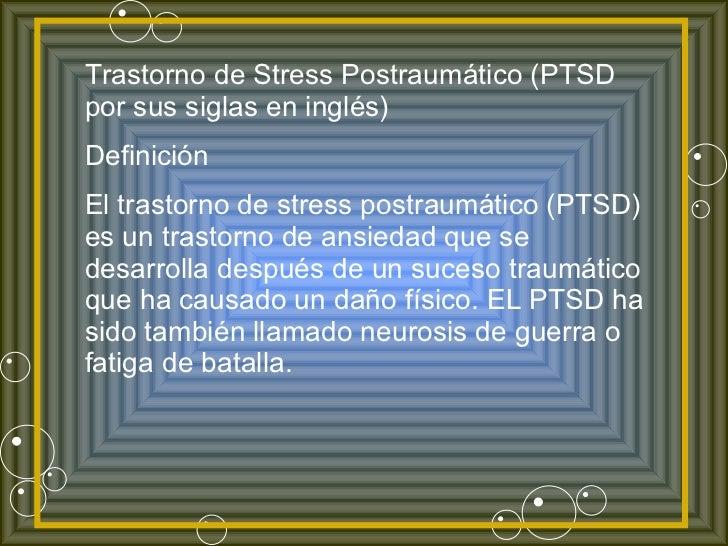 Trastorno de Stress Postraumático (PTSD por sus siglas en inglés) Definición El trastorno de stress postraumático (PTSD) e...