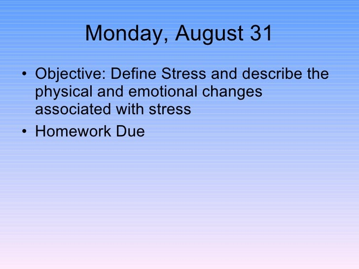 Monday, August 31 <ul><li>Objective: Define Stress and describe the physical and emotional changes associated with stress ...