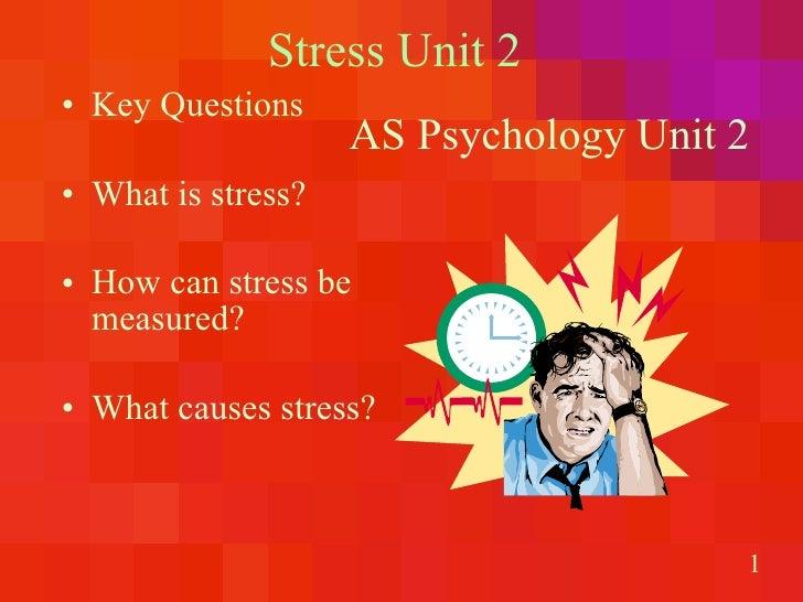 Stress Unit 2 <ul><li>Key Questions </li></ul><ul><li>What is stress? </li></ul><ul><li>How can stress be measured? </li><...