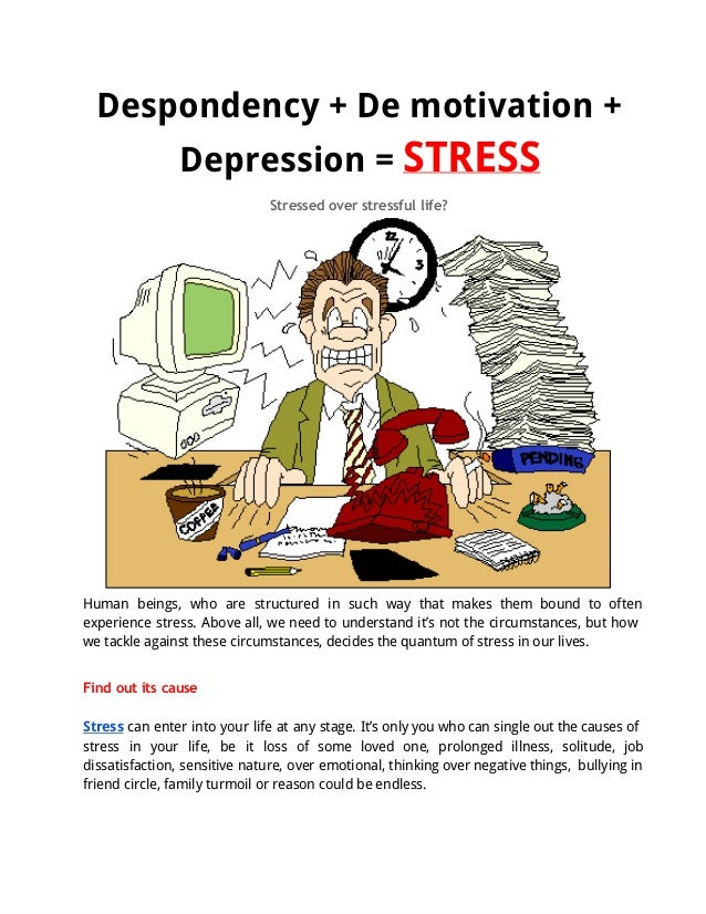 Despondency + De motivation + Depression = STRESS Stressed over stressful life? Human beings, who are structured in such w...