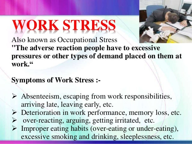 """WORK STRESS Also known as Occupational Stress """"The adverse reaction people have to excessive pressures or other types of d..."""