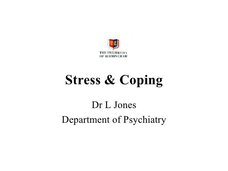 Stress & Coping Dr L Jones Department of Psychiatry