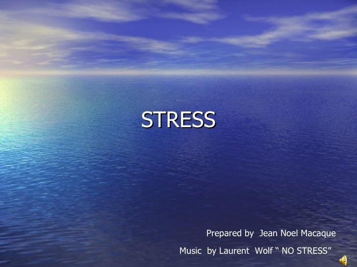 "STRESS Prepared by  Jean Noel Macaque Music  by Laurent  Wolf "" NO STRESS"""