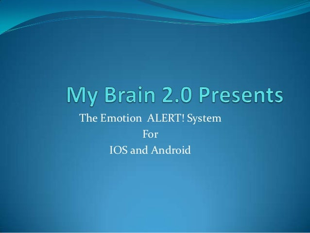The Emotion ALERT! System           For     IOS and Android
