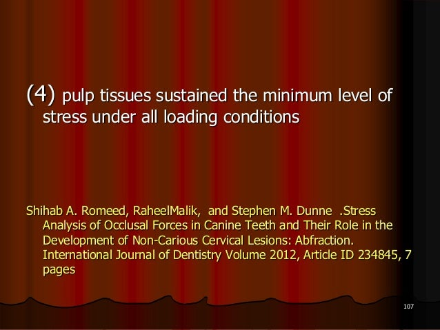 (4) pulp tissues sustained the minimum level ofstress under all loading conditionsShihab A. Romeed, RaheelMalik, and Steph...