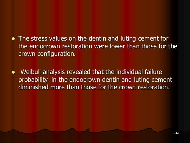  The stress values on the dentin and luting cement forthe endocrown restoration were lower than those for thecrown config...