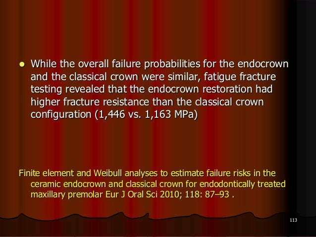 While the overall failure probabilities for the endocrownand the classical crown were similar, fatigue fracturetesting r...