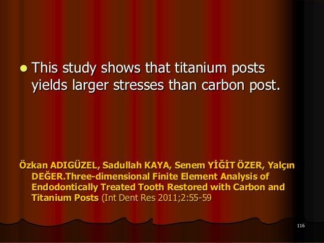  This study shows that titanium postsyields larger stresses than carbon post.Özkan ADIGÜZEL, Sadullah KAYA, Senem YİĞİT Ö...