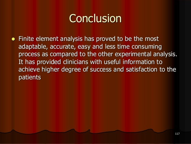 Conclusion Finite element analysis has proved to be the mostadaptable, accurate, easy and less time consumingprocess as c...