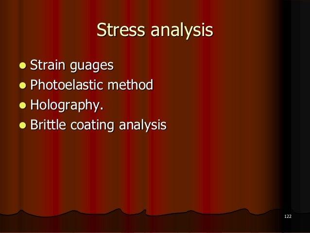 Stress analysis Strain guages Photoelastic method Holography. Brittle coating analysis122