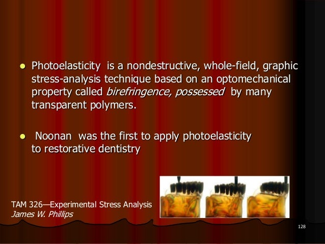  Photoelasticity is a nondestructive, whole-field, graphicstress-analysis technique based on an optomechanicalproperty ca...