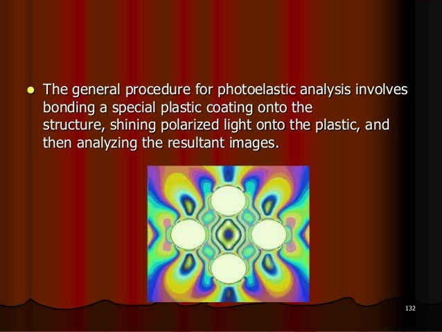  The general procedure for photoelastic analysis involvesbonding a special plastic coating onto thestructure, shining pol...