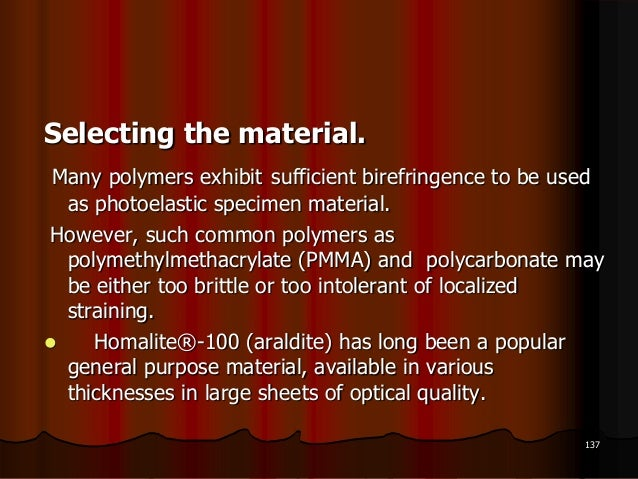Selecting the material.Many polymers exhibit sufficient birefringence to be usedas photoelastic specimen material.However,...