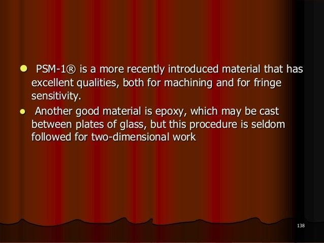  PSM-1® is a more recently introduced material that hasexcellent qualities, both for machining and for fringesensitivity....