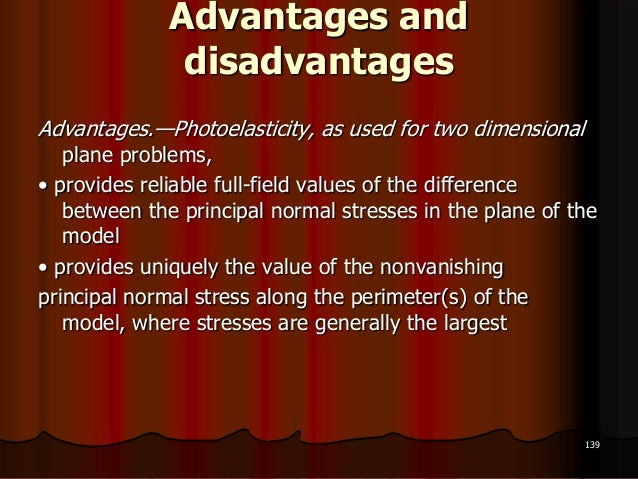 Advantages anddisadvantagesAdvantages.—Photoelasticity, as used for two dimensionalplane problems,• provides reliable full...