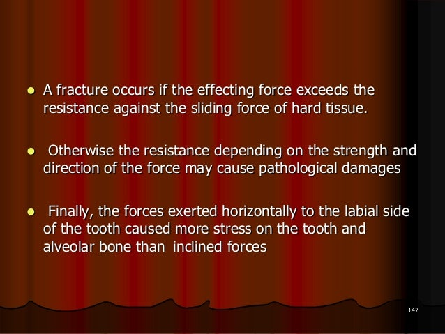  A fracture occurs if the effecting force exceeds theresistance against the sliding force of hard tissue. Otherwise the ...