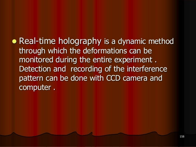  Real-time holography is a dynamic methodthrough which the deformations can bemonitored during the entire experiment .Det...