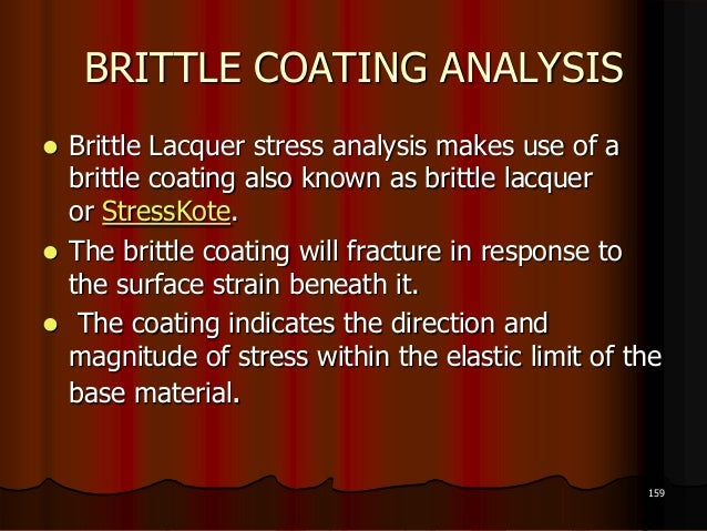 BRITTLE COATING ANALYSIS Brittle Lacquer stress analysis makes use of abrittle coating also known as brittle lacqueror St...