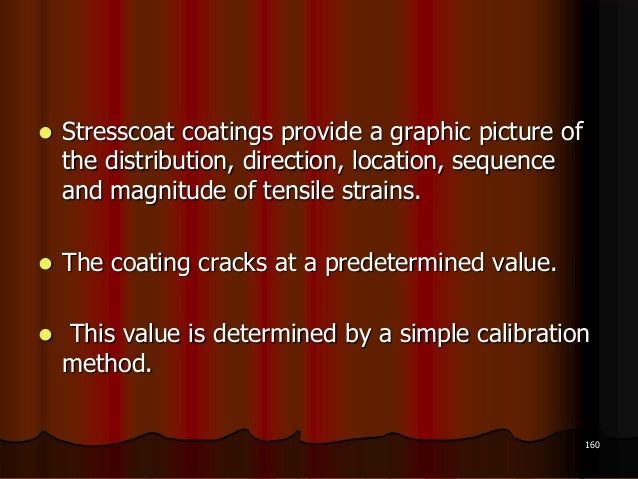  Stresscoat coatings provide a graphic picture ofthe distribution, direction, location, sequenceand magnitude of tensile ...