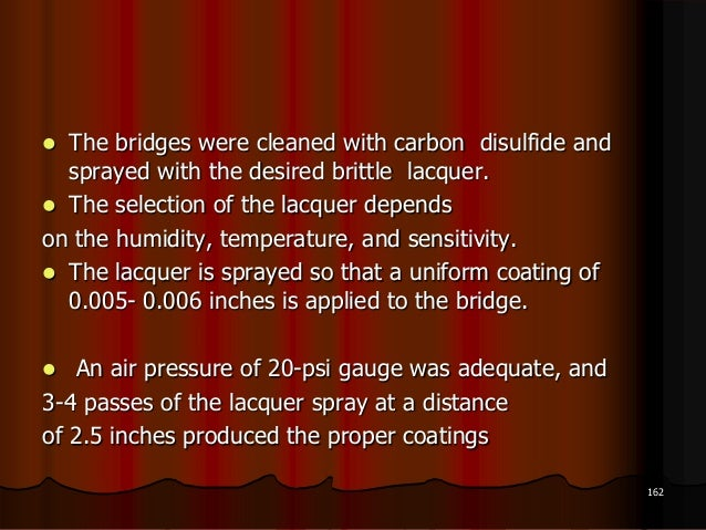  The bridges were cleaned with carbon disulfide andsprayed with the desired brittle lacquer. The selection of the lacque...