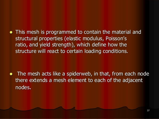  This mesh is programmed to contain the material andstructural properties (elastic modulus, Poisson'sratio, and yield str...