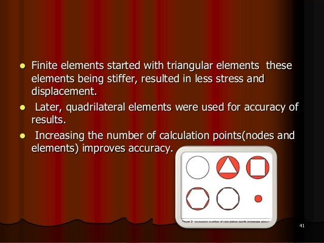  Finite elements started with triangular elements theseelements being stiffer, resulted in less stress anddisplacement. ...